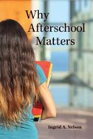 Why Afterschool Matters by Ingrid A. Nelson
