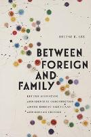 Between Foreign and Family Return Migration and Identity Construction among Korean Americans and Korean Chinese by Helene K. Lee