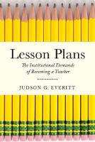 Lesson Plans The Institutional Demands of Becoming a Teacher by Judson G. Everitt