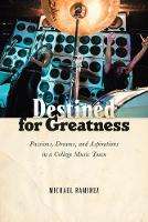 Destined for Greatness Passions, Dreams, and Aspirations in a College Music Town by Michael Ramirez