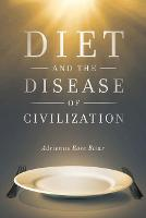 Diet and the Disease of Civilization by Adrienne Rose Bitar