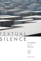 Textual Silence Unreadability and the Holocaust by Jessica Lang