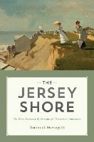 The Jersey Shore The Past, Present & Future of a National Treasure by Dominick Mazzagetti