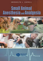 Small Animal Anesthesia and Analgesia by Gwendolyn L. Carroll