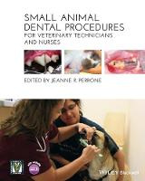 Small Animal Dental Procedures for Veterinary Technicians and Nurses by Jeanne R. Perrone