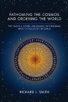 Fathoming the Cosmos and Ordering the World The Yijing (I Ching, or Classic of Changes) and Its Evolution in China by Richard J. Smith