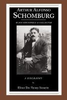Arthur Alfonso Schomburg Black Bibliophile and Collector - A Biography by Elinor Des Verney Sinnette