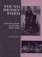 Young Henry Ford A Picture History of the First Forty Years by Sidney Olson