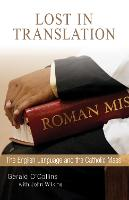 Lost in Translation The English Language and the Catholic Mass by Gerald, SJ O'Collins, John Wilkins