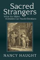 Sacred Strangers What the Bible's Outsiders Can Teach Christians by Nancy Haught