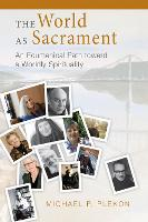The World as Sacrament An Ecumenical Path toward a Worldly Spirituality by Michael P. Plekon