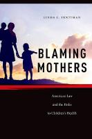 Blaming Mothers American Law and the Risks to Children's Health by Linda C. Fentiman