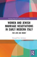 Women and Jewish Marriage Negotiations in Early Modern Italy For Love and Money by Howard (Queen's University, Canada) Adelman