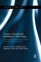 Trauma, Survival and Resilience in War Zones The psychological impact of war in Sierra Leone and beyond by David (University of Hertfordshire, UK) Winter, Rachel (University of Hertfordshire, UK) Brown, Stephanie Goins, Clare Mason