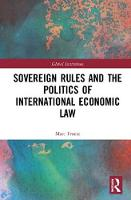 Sovereign Rules and the Politics of International Economic Law by Marc Froese