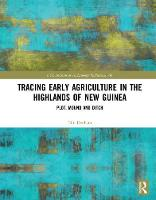 Tracing Early Agriculture in the Highlands of New Guinea Plot, Mound and Ditch by Tim Denham