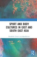 Sport and Body Cultures in East and South East Asia by Friederike Trotier