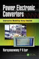 Power Electronic Converters Interactive Modelling Using Simulink by Narayanaswamy P. R. (Consultant, Sydney, NSW, Australia) Iyer