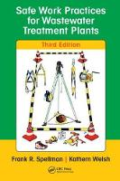 Safe Work Practices for Wastewater Treatment Plants, Third Edition by Frank R. (Spellman Environmental Consultants, Norfolk, Virginia, USA) Spellman, Kathern D. Welsh