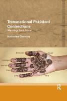 Transnational Pakistani Connections Marrying `Back Home' by Katharine (University of Bristol, UK) Charsley