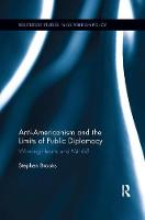Anti-Americanism and the Limits of Public Diplomacy Winning Hearts and Minds? by Stephen (University of Windsor, Canada) Brooks
