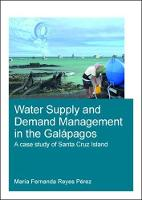 Water Supply and Demand Management in the Galapagos A Case Study of Santa Cruz Island by Maria Fernanda (UNESCO-IHE Institute for Water Education, Delft, The Netherlands) Reyes Perez