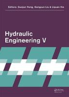 Hydraulic Engineering V Proceedings of the 5th International Technical Conference on Hydraulic Engineering (CHE V), December 15-17, 2017, Shanghai, PR China by Guojun Hong