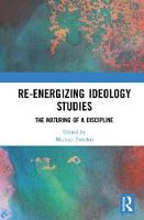 Re-energizing Ideology Studies The maturing of a discipline by Michael Freeden
