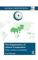 The Organization of Islamic Cooperation Politics, Problems, and Potential by Turan Kayaoglu