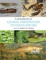 A Handbook of Global Freshwater Invasive Species by Robert A. (King's College London, UK) Francis
