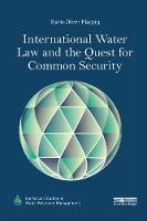International Water Law and the Quest for Common Security by Bjorn-Oliver (University College Cork, Ireland) Magsig