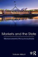 Markets and the State Microeconomic Policy in Australia by Malcolm (Swinburne University of Technology, Australia) Abbott
