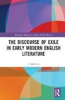 The Discourse of Exile in Early Modern English Literature by J. Seth (University of Alabama in Huntsville, USA) Lee