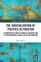 The Judicialization of Politics in Pakistan A Comparative Study of Judicial Restraint and its Development in India, the US and Pakistan by Waris (Howard University School of Law, US) Husain
