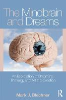 The Mindbrain and Dreams An Exploration of Dreaming, Thinking, and Artistic Creation by Mark J. (William Alanson White Institute, New York, USA) Blechner