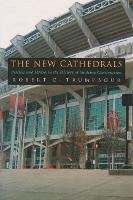 New Cathedrals Politics and Media in the History of Stadium Construction by Robert Trumpbour