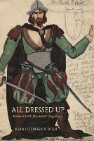 All Dressed Up Modern Irish Historical Pageantry by Dean Joan Fitzpatrick