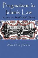 Pragmatism in Islamic Law A Social and Intellectual History by Ahmed Fekry Ibrahim