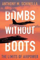 Bombs without Boots The Limits of Airpower by Anthony M. Schinella
