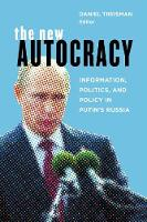 The New Autocracy Information, Politics, and Policy in Putin's Russia by Daniel Treisman