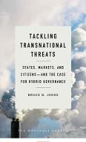 Tackling Transnational Threats States, Markets, and Citizens-and the Case for Hybrid Governance by Bruce D. Jones