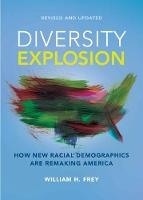 Diversity Explosion How New Racial Demographics are Remaking America by William H. Frey