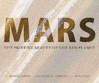 Mars The Pristine Beauty of the Red Planet by Alfred S. McEwen, Candice Joy Hansen-Koharcheck, Ari Espinoza