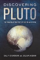 Discovering Pluto Exploration at the Edge of the Solar System by Dale P. Cruikshank, William Sheehan