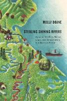 Stealing Shining Rivers Agrarian Conflict, Market Logic, and Conservation in a Mexican Forest by Molly Doane