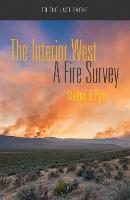 The Interior West A Fire Survey by Stephen J. Pyne