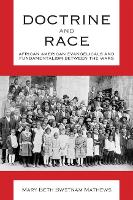 Doctrine and Race African American Evangelicals and Fundamentalism Between the Wars by Mary Beth Swetnam Mathews