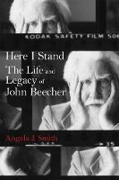 Here I Stand The Life and Legacy of John Beecher by Angela J. Smith
