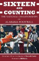 Sixteen and Counting The National Championships of Alabama Football by Kenneth Gaddy, Bill Battle, Eryk Anders