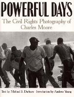 Powerful Days The Civil Rights Photography of Charles Moore by Charles W. Moore, Michael S. Durham, Andrew Young